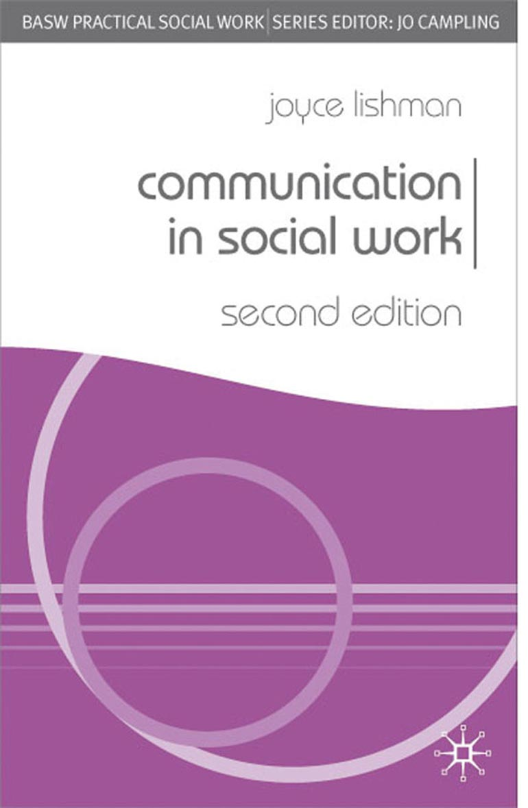 Lishman, J. (2009) Communication in Social Work, Basingstoke: Palgrave Macmillan.